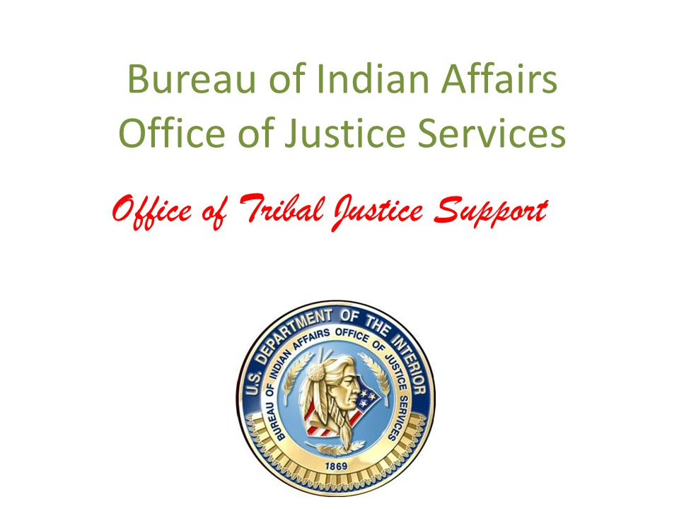Bureau of Indian Affairs Office of Justice Services Office of Tribal Justice Support