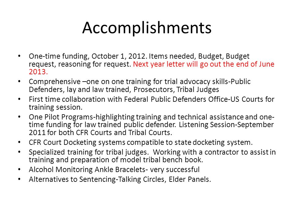 Accomplishments One-time funding, October 1, 2012. Items needed, Budget, Budget request, reasoning for request. Next year letter will go out the end o