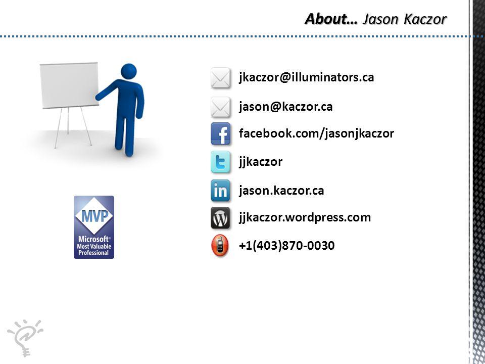 jason@kaczor.ca facebook.com/jasonjkaczor jjkaczor jason.kaczor.ca jjkaczor.wordpress.com +1(403)870-0030 jkaczor@illuminators.ca