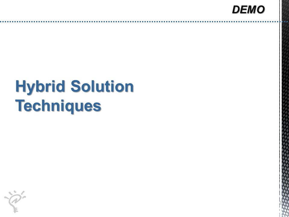 Hybrid Solution Techniques 28 DEMO