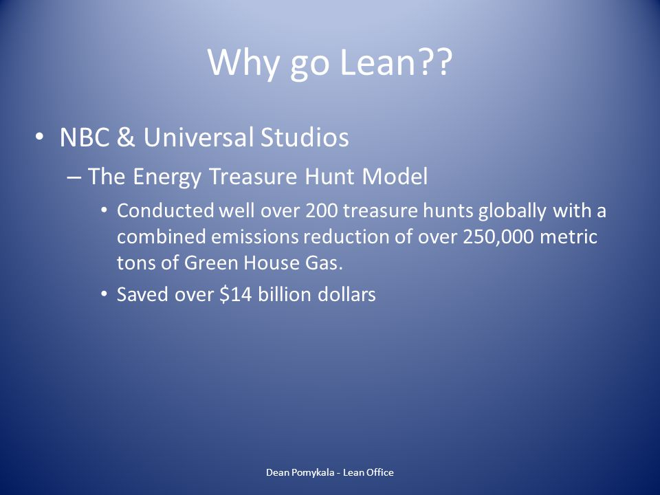 Why go Lean?? NBC & Universal Studios – The Energy Treasure Hunt Model Conducted well over 200 treasure hunts globally with a combined emissions reduc