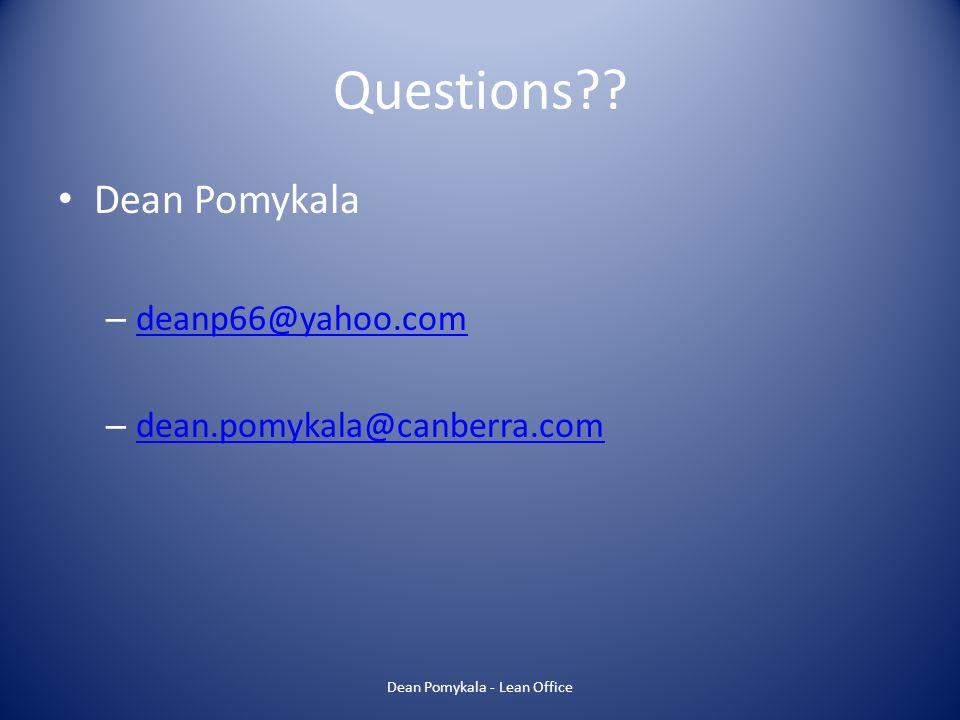 Questions?? Dean Pomykala – deanp66@yahoo.com deanp66@yahoo.com – dean.pomykala@canberra.com dean.pomykala@canberra.com Dean Pomykala - Lean Office