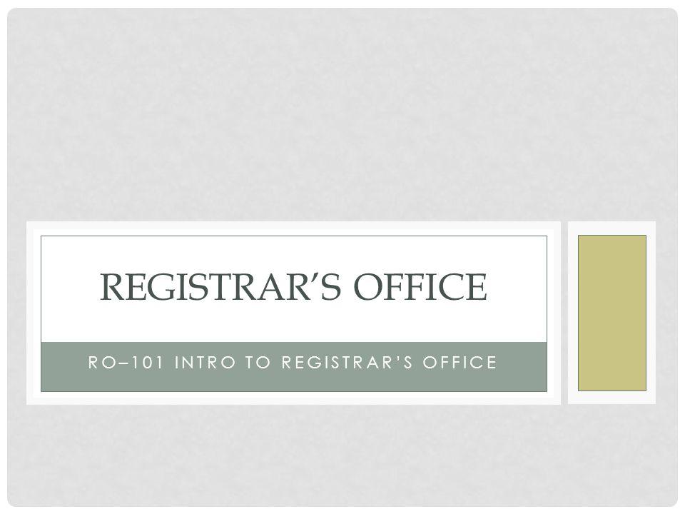 RO–101 INTRO TO REGISTRARS OFFICE REGISTRARS OFFICE