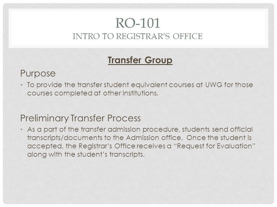 RO-101 INTRO TO REGISTRARS OFFICE Transfer Group Purpose To provide the transfer student equivalent courses at UWG for those courses completed at other institutions.
