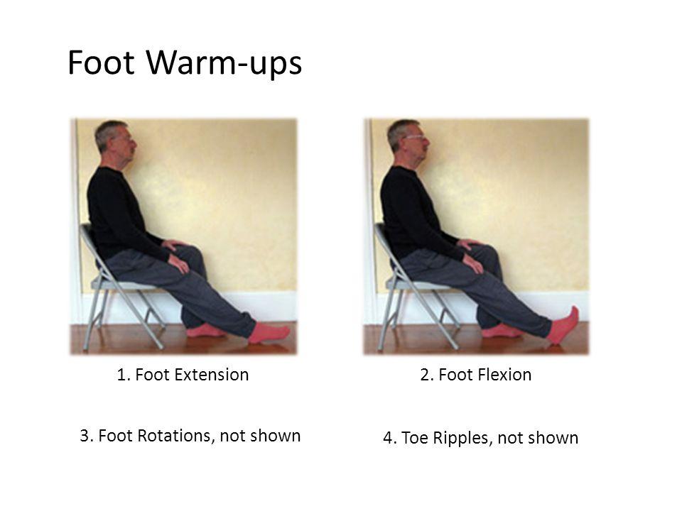 Foot Warm-ups 1. Foot Extension 2. Foot Flexion 3. Foot Rotations, not shown 4. Toe Ripples, not shown