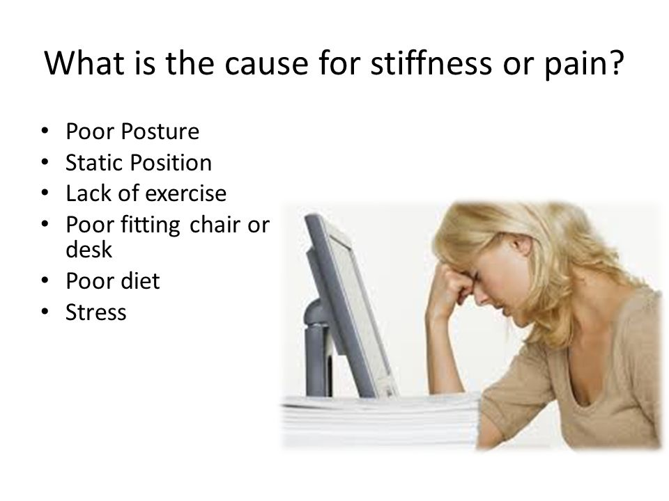 What is the cause for stiffness or pain.