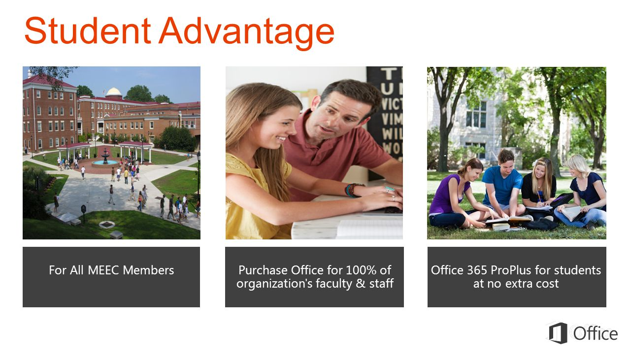 Student Advantage For All MEEC MembersOffice 365 ProPlus for students at no extra cost Purchase Office for 100% of organization's faculty & staff