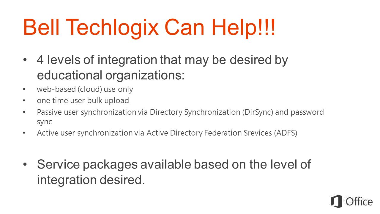 Bell Techlogix Can Help!!! 4 levels of integration that may be desired by educational organizations: web-based (cloud) use only one time user bulk upl