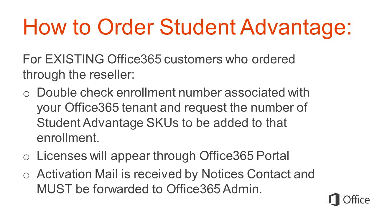 How to Order Student Advantage: For EXISTING Office365 customers who ordered through the reseller: o Double check enrollment number associated with yo