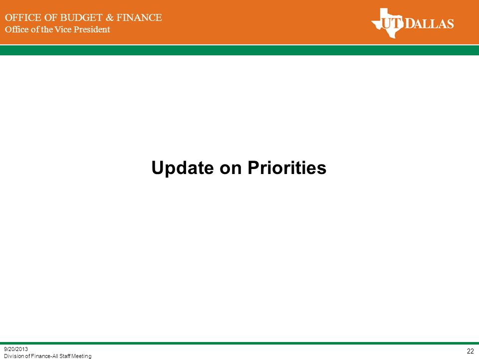 DIVISION OF FINANCE Office of the Vice President for Finance OFFICE OF BUDGET & FINANCE Office of the Vice President Update on Priorities 9/20/2013 Di
