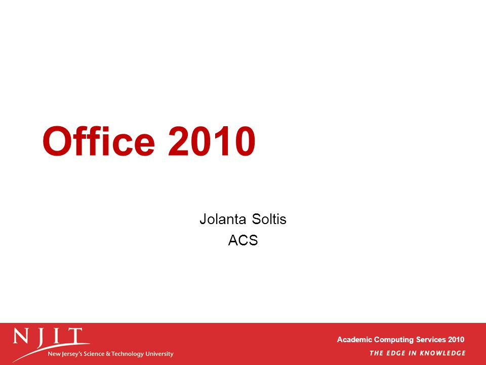 Academic Computing Services 2010 Office 2010 Jolanta Soltis ACS
