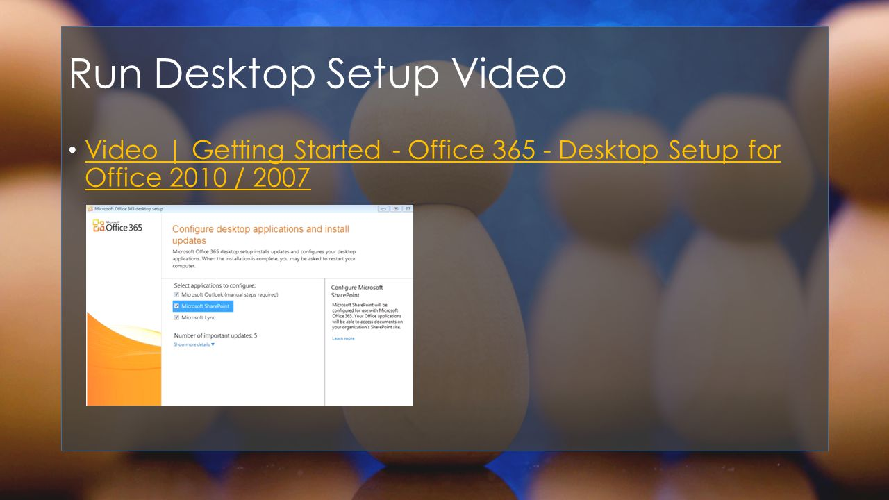 Run Desktop Setup Video Video | Getting Started - Office Desktop Setup for Office 2010 / 2007 Video | Getting Started - Office Desktop Setup for Office 2010 / 2007