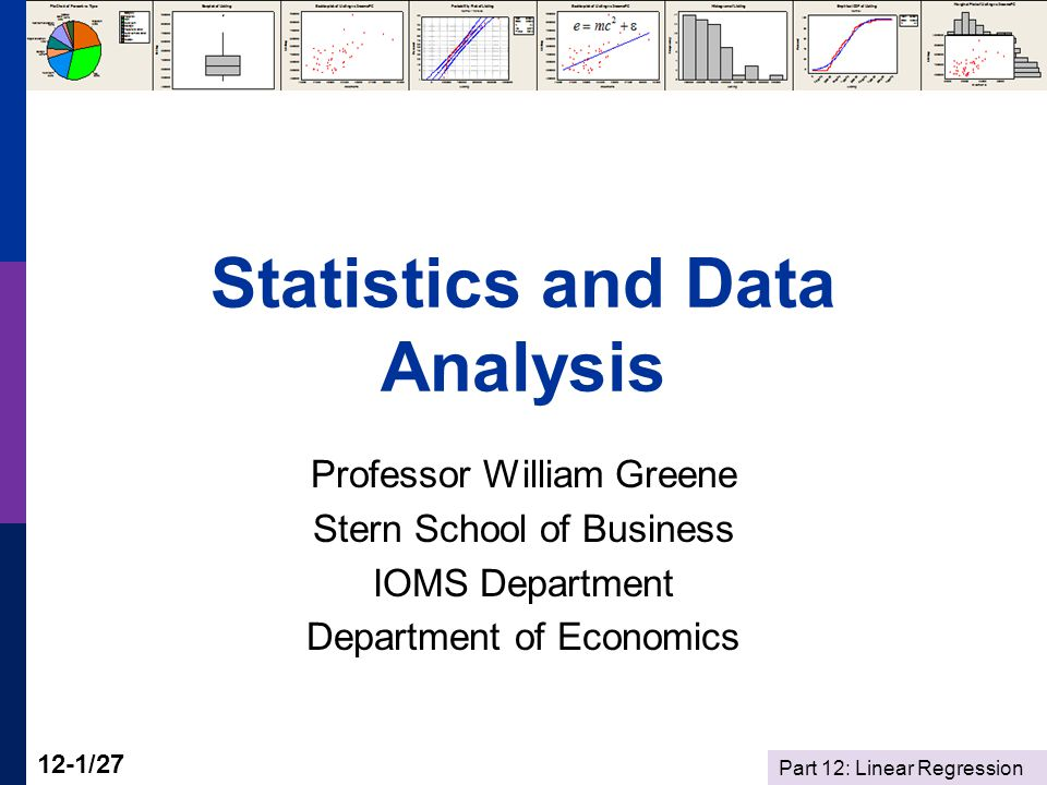 Part 12: Linear Regression 12-1/27 Statistics and Data Analysis Professor William Greene Stern School of Business IOMS Department Department of Economics