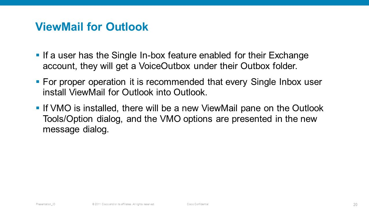 © 2011 Cisco and/or its affiliates. All rights reserved. Cisco ConfidentialPresentation_ID 20 ViewMail for Outlook If a user has the Single In-box fea
