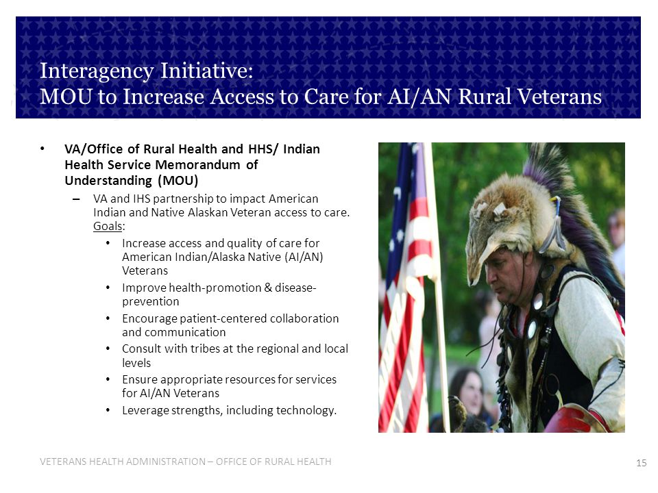 15 VETERANS HEALTH ADMINISTRATION – OFFICE OF RURAL HEALTH VA/Office of Rural Health and HHS/ Indian Health Service Memorandum of Understanding (MOU)