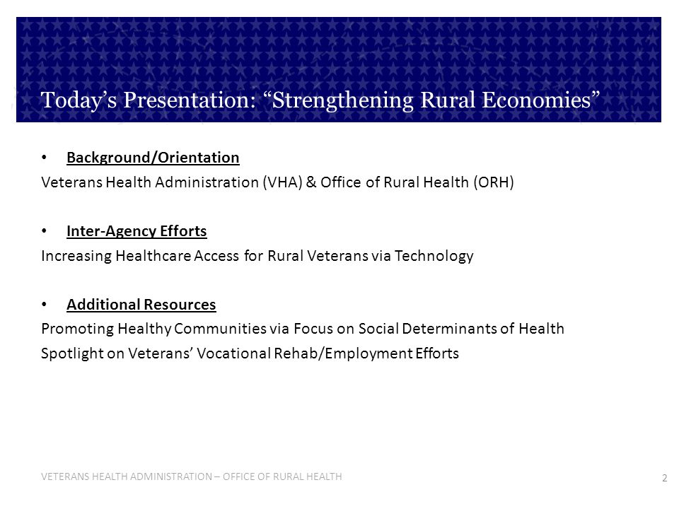 2 VETERANS HEALTH ADMINISTRATION – OFFICE OF RURAL HEALTH Todays Presentation: Strengthening Rural Economies Background/Orientation Veterans Health Ad
