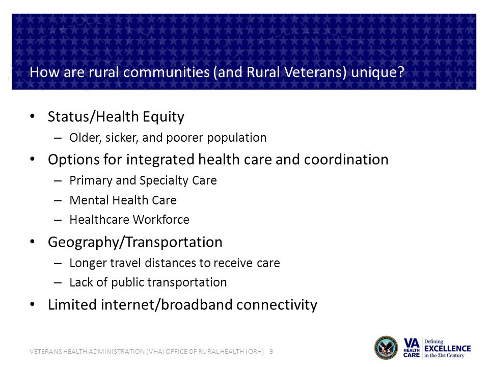 VETERANS HEALTH ADMINISTRATION (VHA) OFFICE OF RURAL HEALTH (ORH) - 9 How are rural communities (and Rural Veterans) unique? Status/Health Equity – Ol