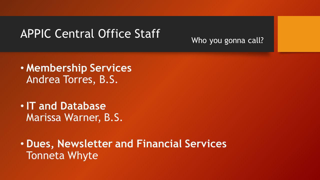 APPIC Central Office Staff Membership Services Andrea Torres, B.S. IT and Database Marissa Warner, B.S. Dues, Newsletter and Financial Services Tonnet