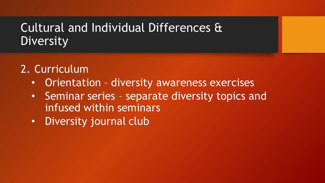 Cultural and Individual Differences & Diversity 2.Curriculum Orientation – diversity awareness exercises Seminar series – separate diversity topics an