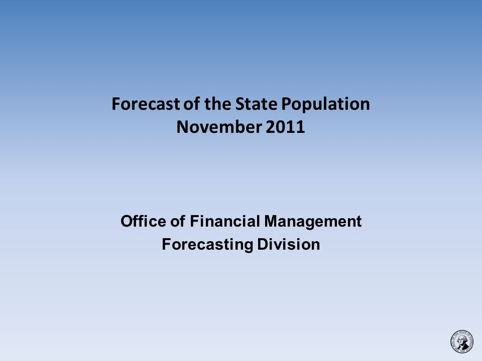 Forecast of the State Population November 2011 Office of Financial Management Forecasting Division