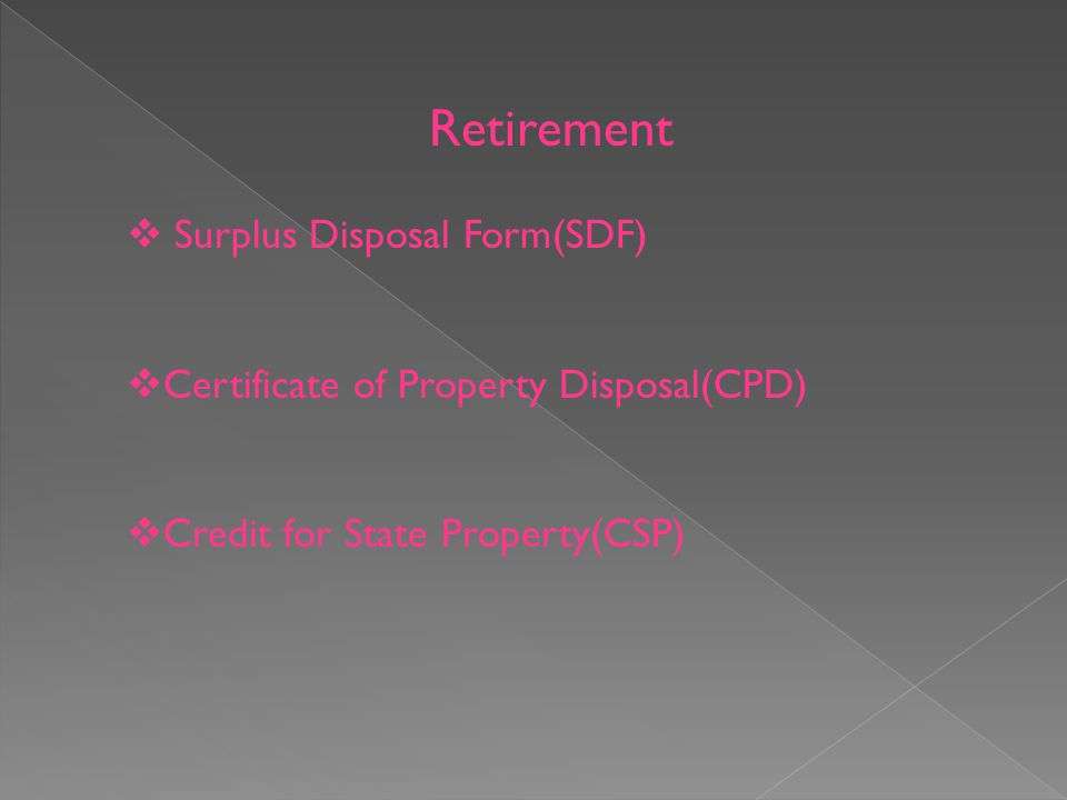 Retirement Surplus Disposal Form(SDF) Certificate of Property Disposal(CPD) Credit for State Property(CSP)