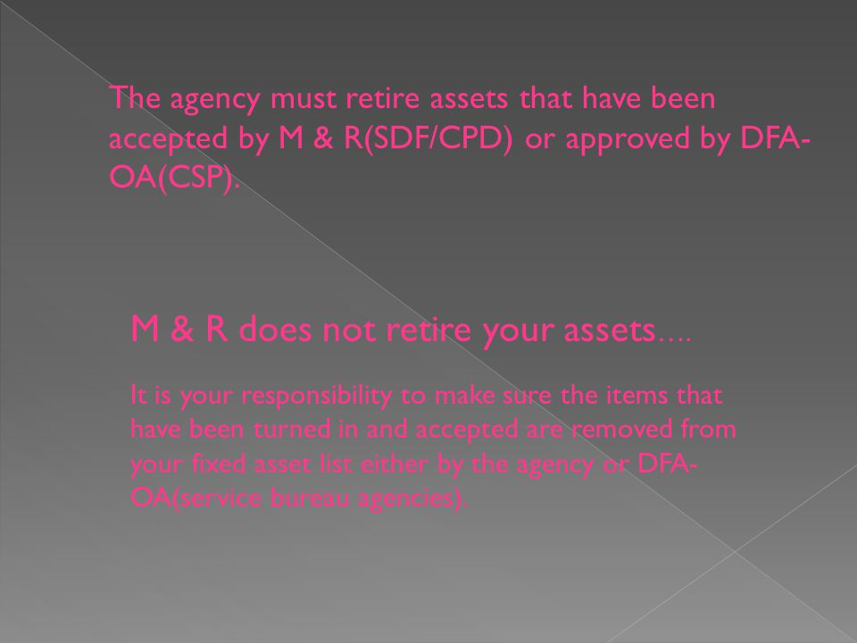 The agency must retire assets that have been accepted by M & R(SDF/CPD) or approved by DFA- OA(CSP).