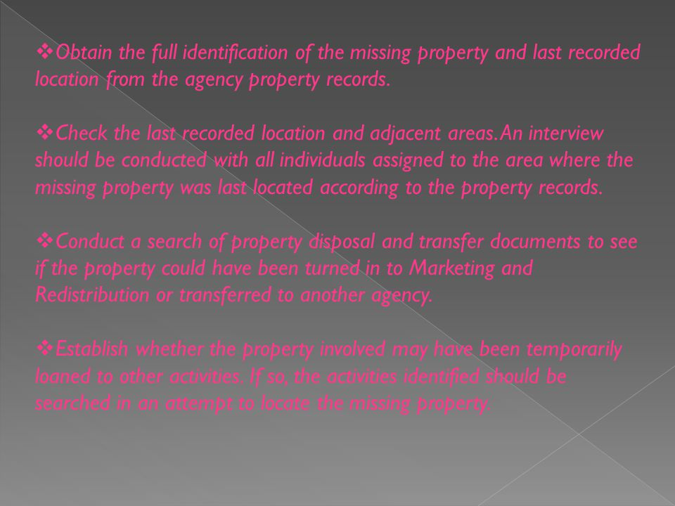 Obtain the full identification of the missing property and last recorded location from the agency property records.