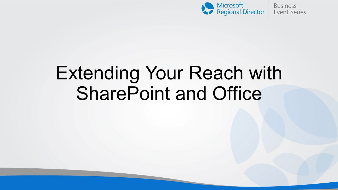 Extending Your Reach with SharePoint and Office