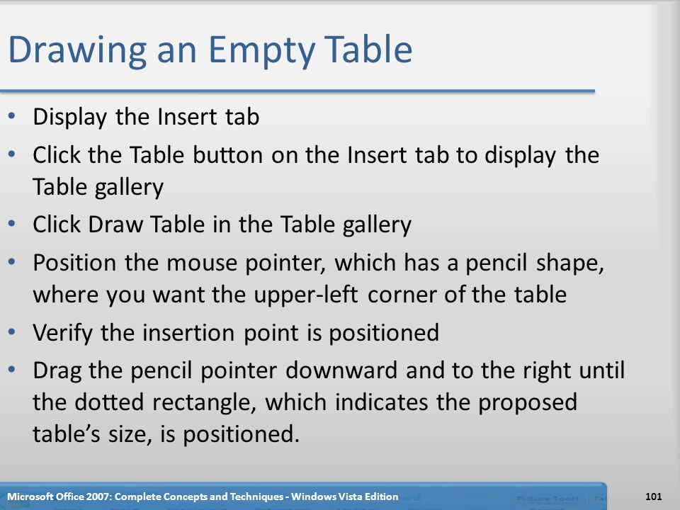 Drawing an Empty Table Display the Insert tab Click the Table button on the Insert tab to display the Table gallery Click Draw Table in the Table gall