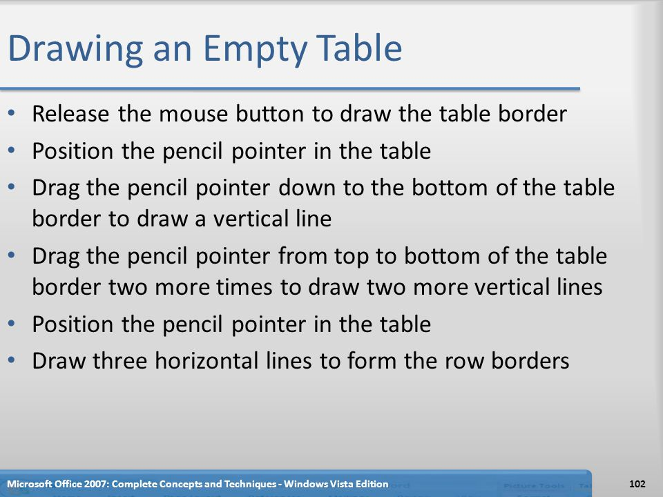 Drawing an Empty Table Release the mouse button to draw the table border Position the pencil pointer in the table Drag the pencil pointer down to the