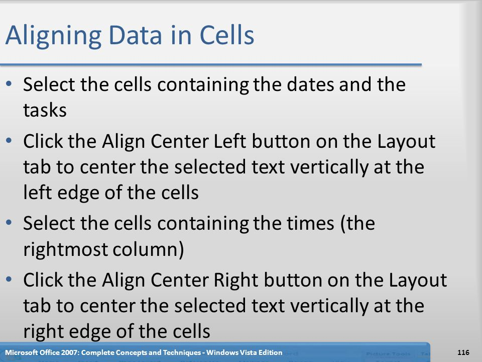 Aligning Data in Cells Select the cells containing the dates and the tasks Click the Align Center Left button on the Layout tab to center the selected