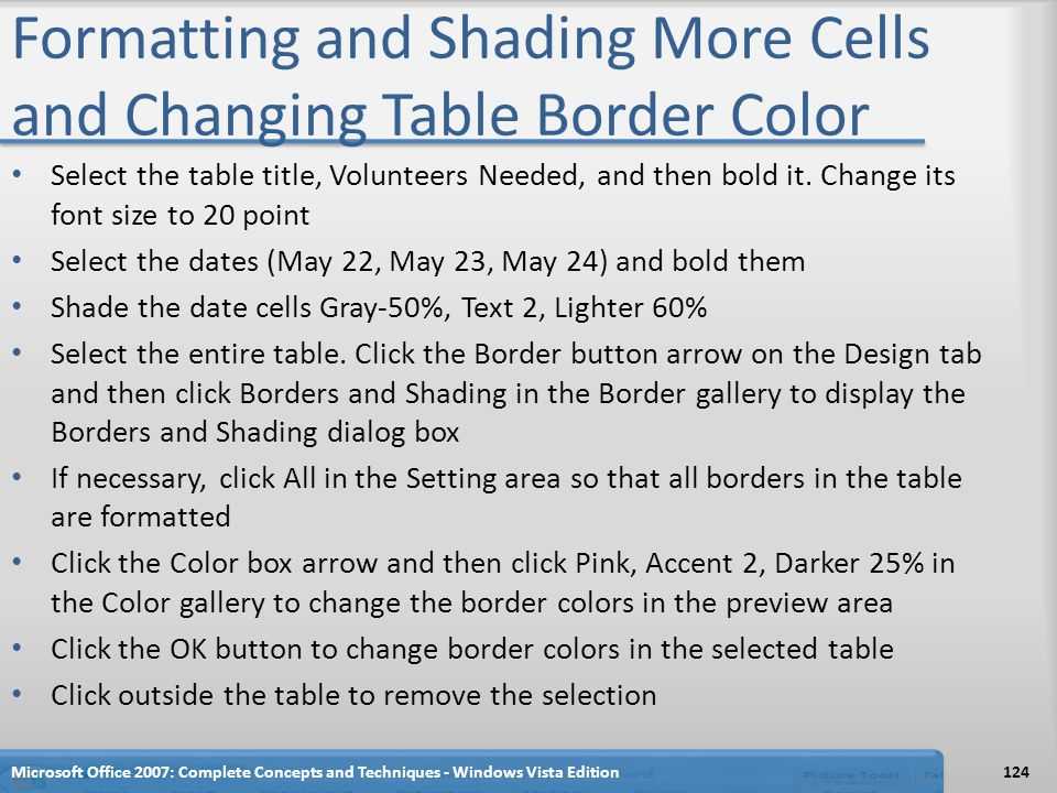 Formatting and Shading More Cells and Changing Table Border Color Select the table title, Volunteers Needed, and then bold it. Change its font size to