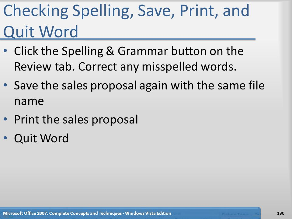 Checking Spelling, Save, Print, and Quit Word Click the Spelling & Grammar button on the Review tab. Correct any misspelled words. Save the sales prop