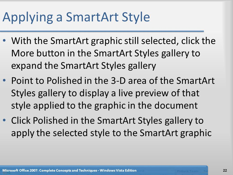 Applying a SmartArt Style With the SmartArt graphic still selected, click the More button in the SmartArt Styles gallery to expand the SmartArt Styles