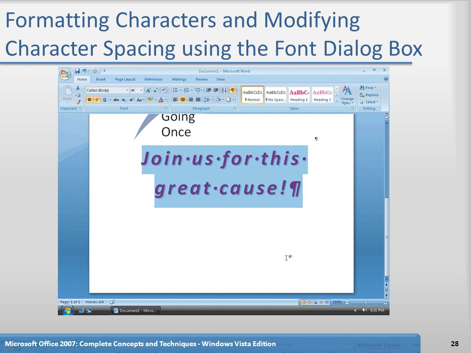 Formatting Characters and Modifying Character Spacing using the Font Dialog Box Microsoft Office 2007: Complete Concepts and Techniques - Windows Vist