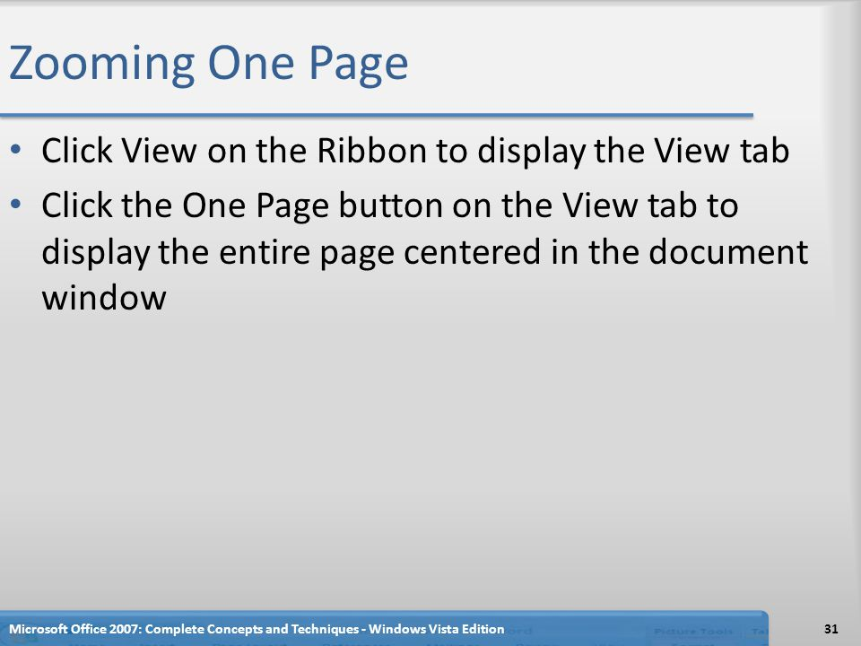 Zooming One Page Click View on the Ribbon to display the View tab Click the One Page button on the View tab to display the entire page centered in the