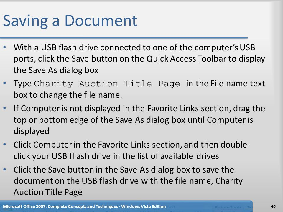Saving a Document With a USB flash drive connected to one of the computers USB ports, click the Save button on the Quick Access Toolbar to display the