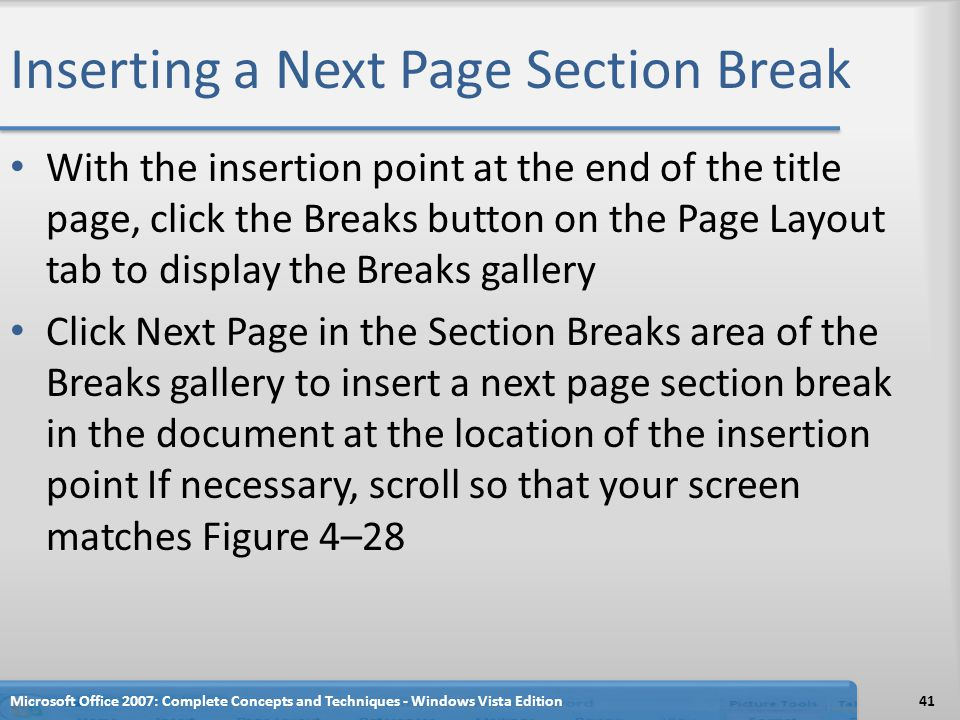 Inserting a Next Page Section Break With the insertion point at the end of the title page, click the Breaks button on the Page Layout tab to display t