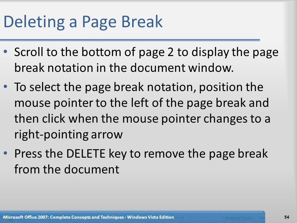 Deleting a Page Break Scroll to the bottom of page 2 to display the page break notation in the document window. To select the page break notation, pos