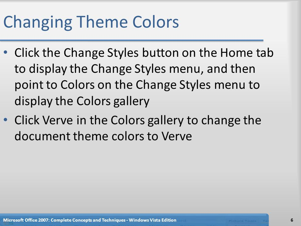 Changing Theme Colors Click the Change Styles button on the Home tab to display the Change Styles menu, and then point to Colors on the Change Styles