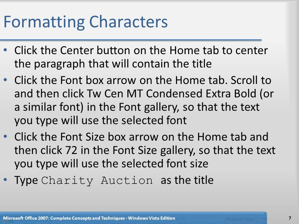 Formatting Characters Click the Center button on the Home tab to center the paragraph that will contain the title Click the Font box arrow on the Home