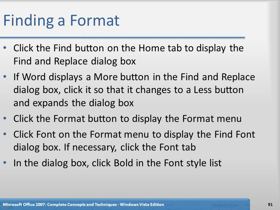 Finding a Format Click the Find button on the Home tab to display the Find and Replace dialog box If Word displays a More button in the Find and Repla