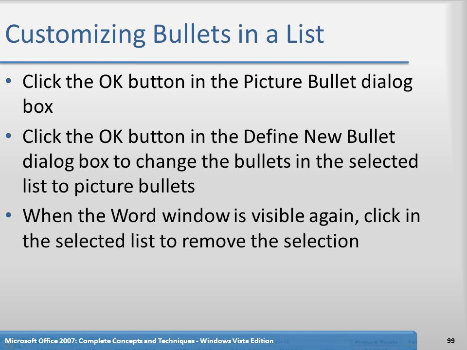 Customizing Bullets in a List Click the OK button in the Picture Bullet dialog box Click the OK button in the Define New Bullet dialog box to change t