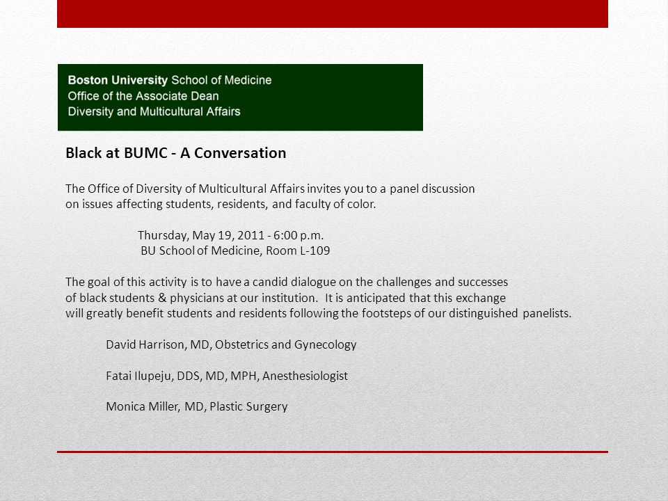 Black at BUMC - A Conversation The Office of Diversity of Multicultural Affairs invites you to a panel discussion on issues affecting students, reside