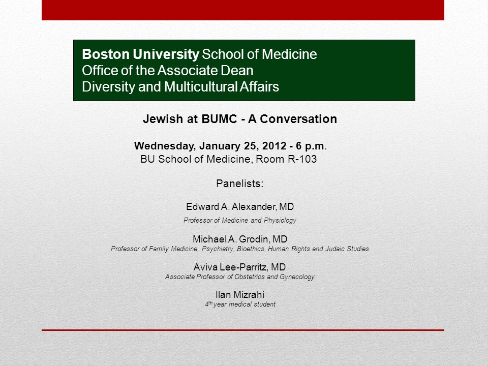 Boston University School of Medicine Office of the Associate Dean Diversity and Multicultural Affairs Jewish at BUMC - A Conversation Wednesday, January 25, 2012 - 6 p.m.
