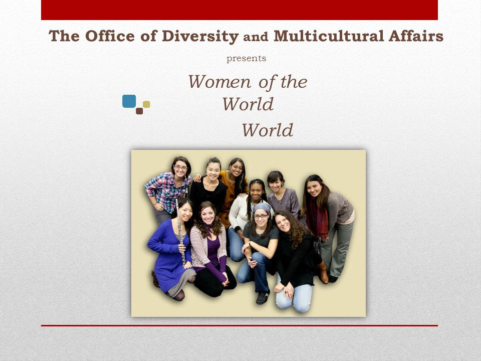presents Women of the World World The Office of Diversity and Multicultural Affairs