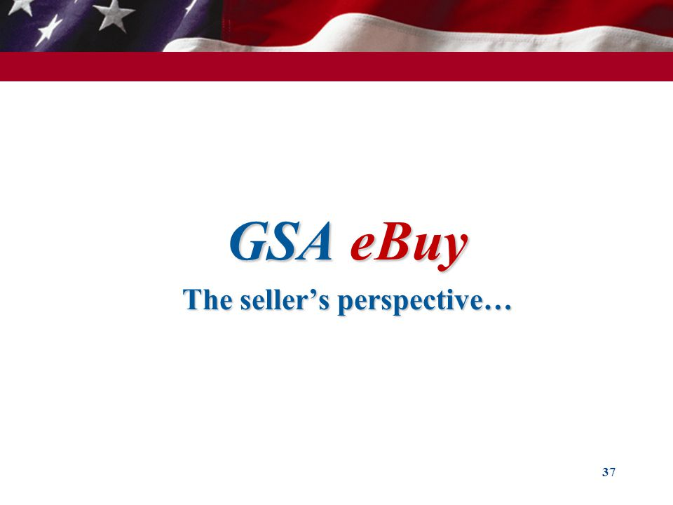 GSA eBuy The sellers perspective… 37