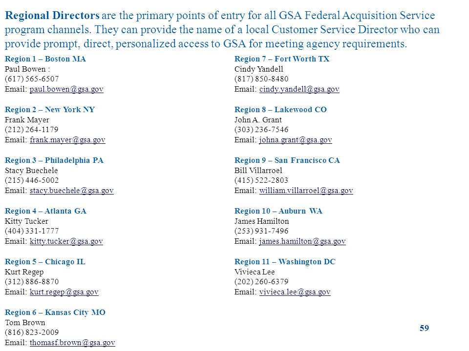 Regional Directors Regional Directors are the primary points of entry for all GSA Federal Acquisition Service program channels.