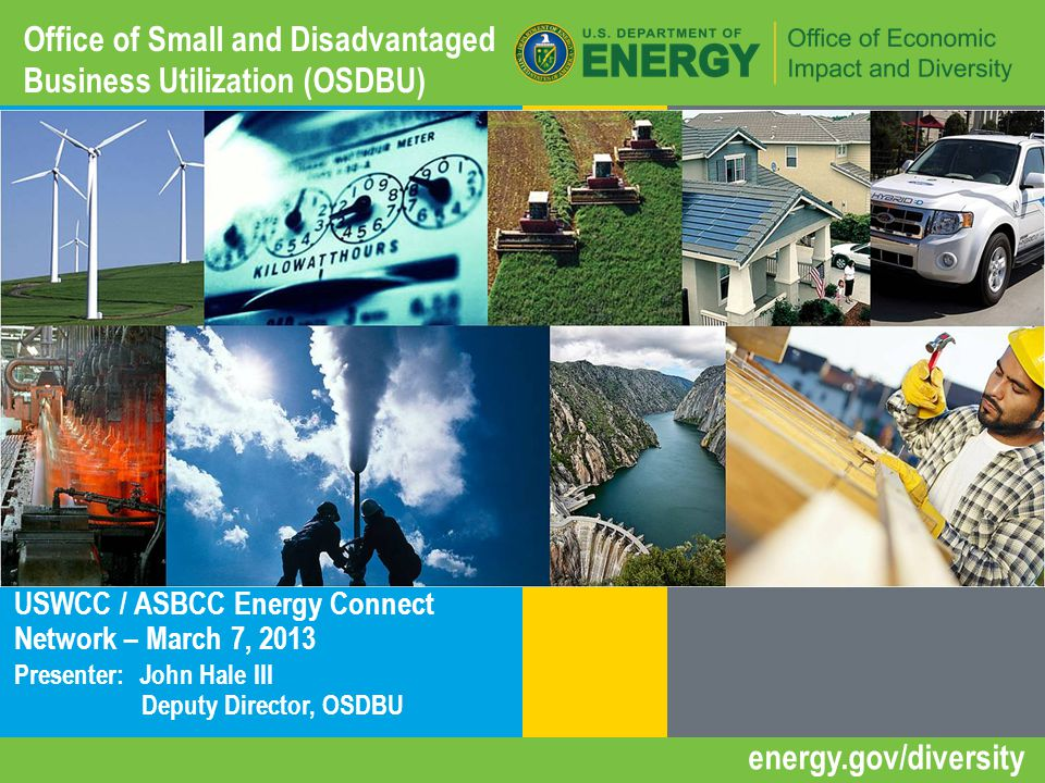 1 | energy.gov/diversity The Parker Ranch installation in Hawaii Office of Small and Disadvantaged Business Utilization (OSDBU) USWCC / ASBCC Energy Connect Network – March 7, 2013 Presenter: John Hale III Deputy Director, OSDBU energy.gov/diversity