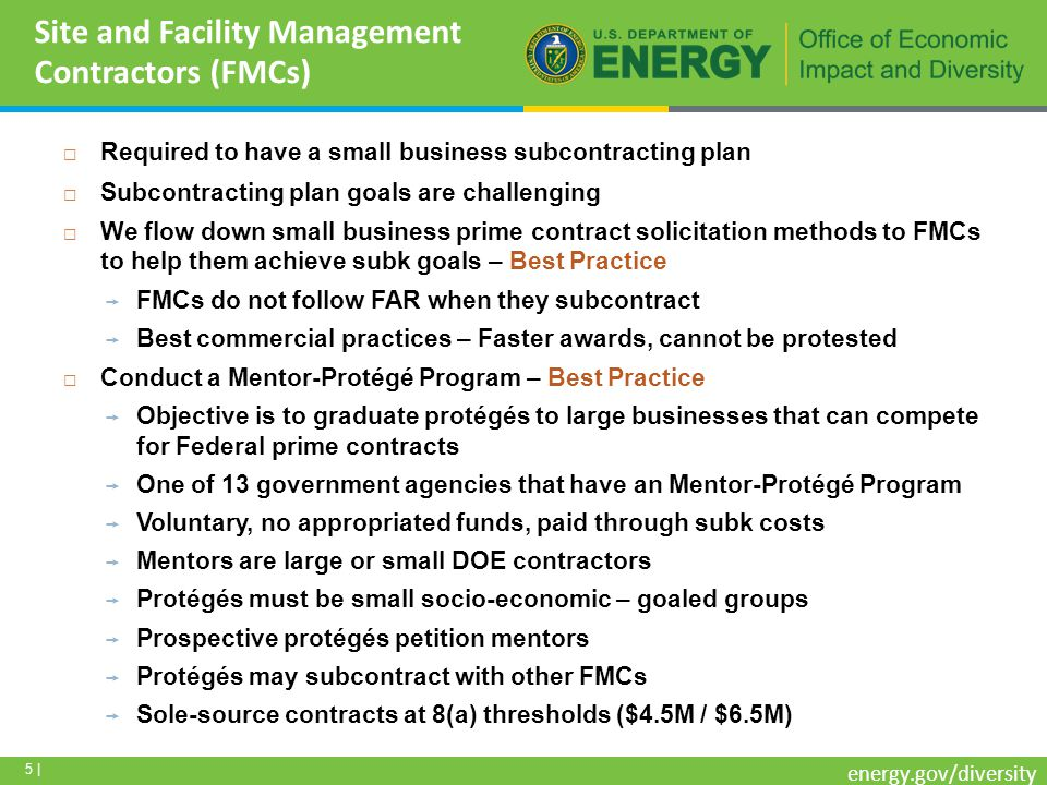 26 | energy.gov/diversity Rules of Engagement: Doing Business with DOE Link to the OSDBU Page – www.smallbusiness.energy.gov one-stop-shop Small Business Program Managers (SBPMs) Directory Procurement Technical Assistance Centers (PTACs) SBA website DUNS Data Universal Numbering System NAICS Codes DOE Procurement Forecast GSA - Information on how to become a Federal Supply Schedule (FSS) contract holder You are established as responsible.